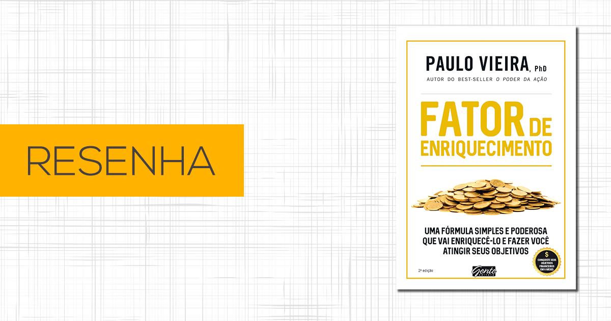 Resenha Fator de Enriquecimento - Paulo Vieira